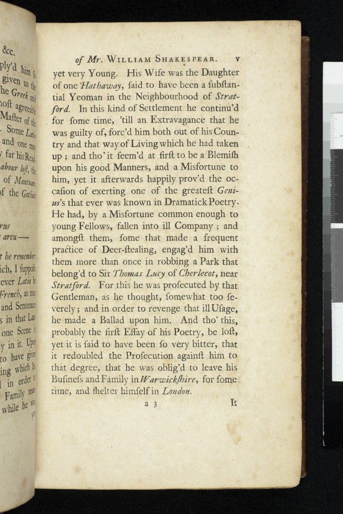 The Works of Mr William Shakespear, Rowe edition, Volume 1, 1709. It was in Nicholas Rowe's edition of Shakespeare's plays that the story of Shakespeare poaching deer form Charlecote first appeared. As the story goes, it was the fall out from this indecen