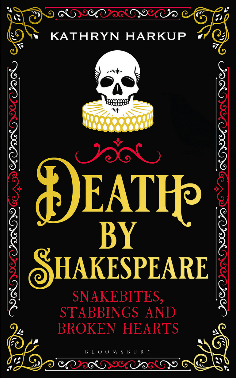 Death by Shakespeare Snakebites, Stabbings and Broken hearts by Kathryn Harkup